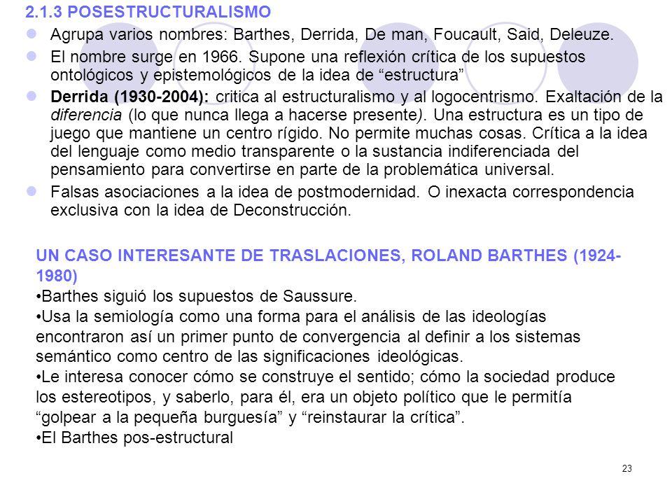 2.1.3 POSESTRUCTURALISMO Agrupa varios nombres: Barthes, Derrida, De man, Foucault, Said, Deleuze.
