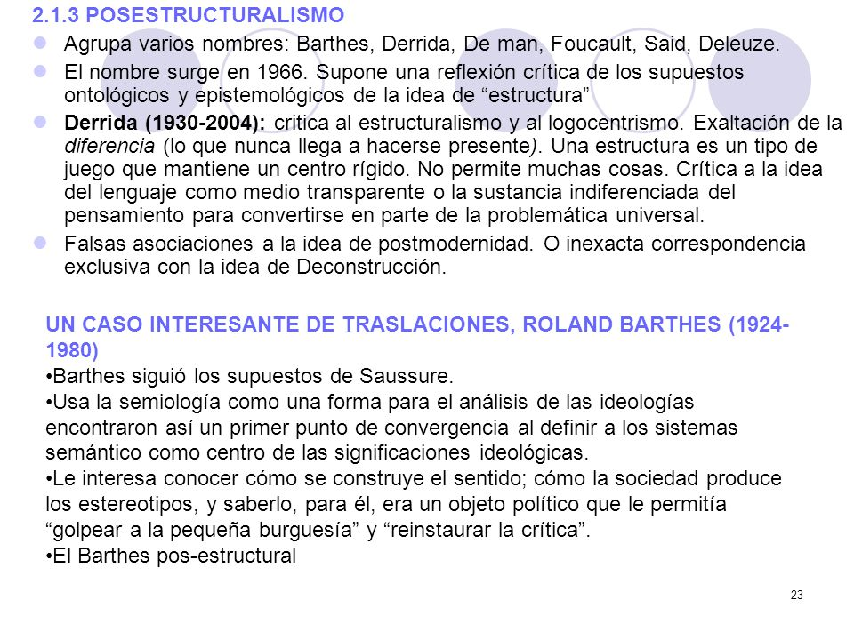 2.1.3 POSESTRUCTURALISMOAgrupa varios nombres: Barthes, Derrida, De man, Foucault, Said, Deleuze.