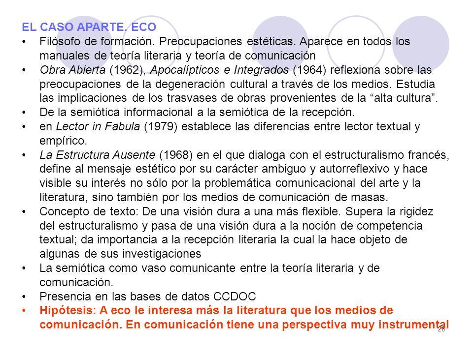 EL CASO APARTE. ECO Filósofo de formación. Preocupaciones estéticas. Aparece en todos los manuales de teoría literaria y teoría de comunicación.