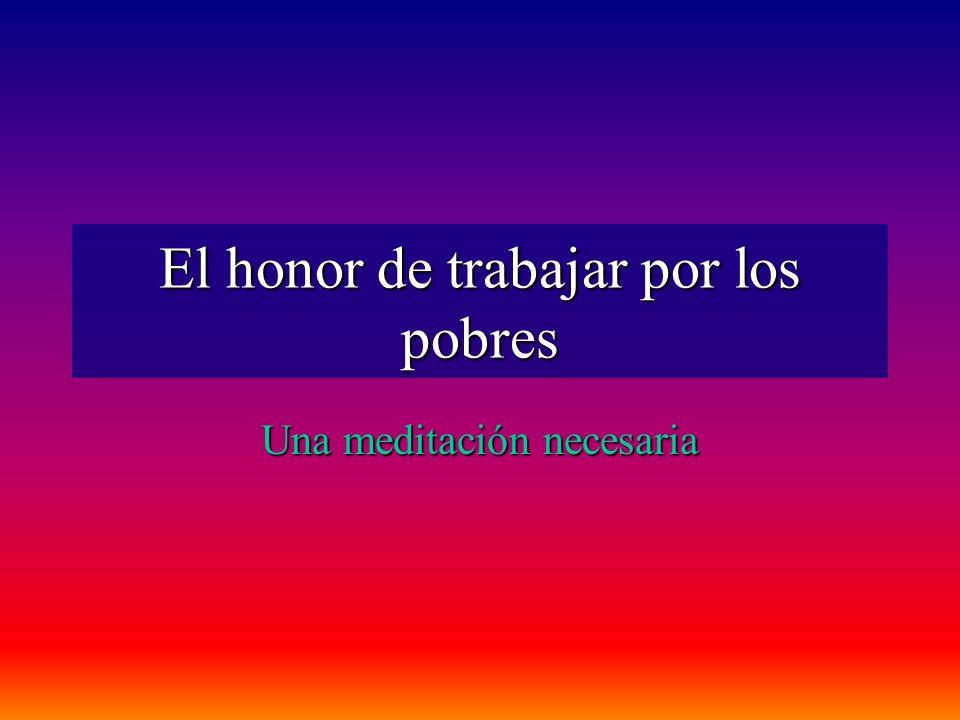 El honor de trabajar por los pobres
