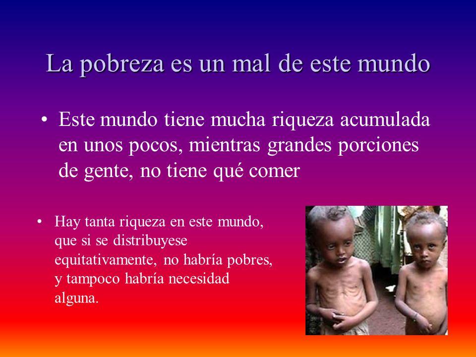La pobreza es un mal de este mundo
