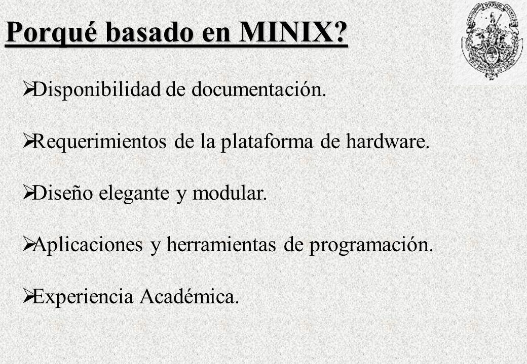 Porqué basado en MINIX Disponibilidad de documentación.