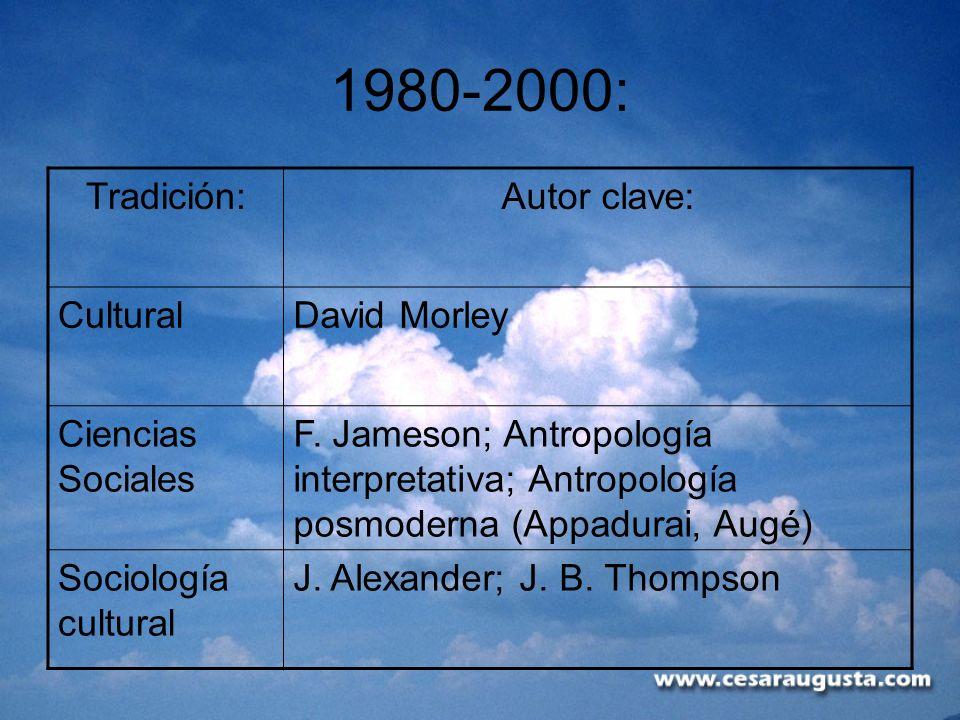 1980-2000: Tradición: Autor clave: Cultural David Morley