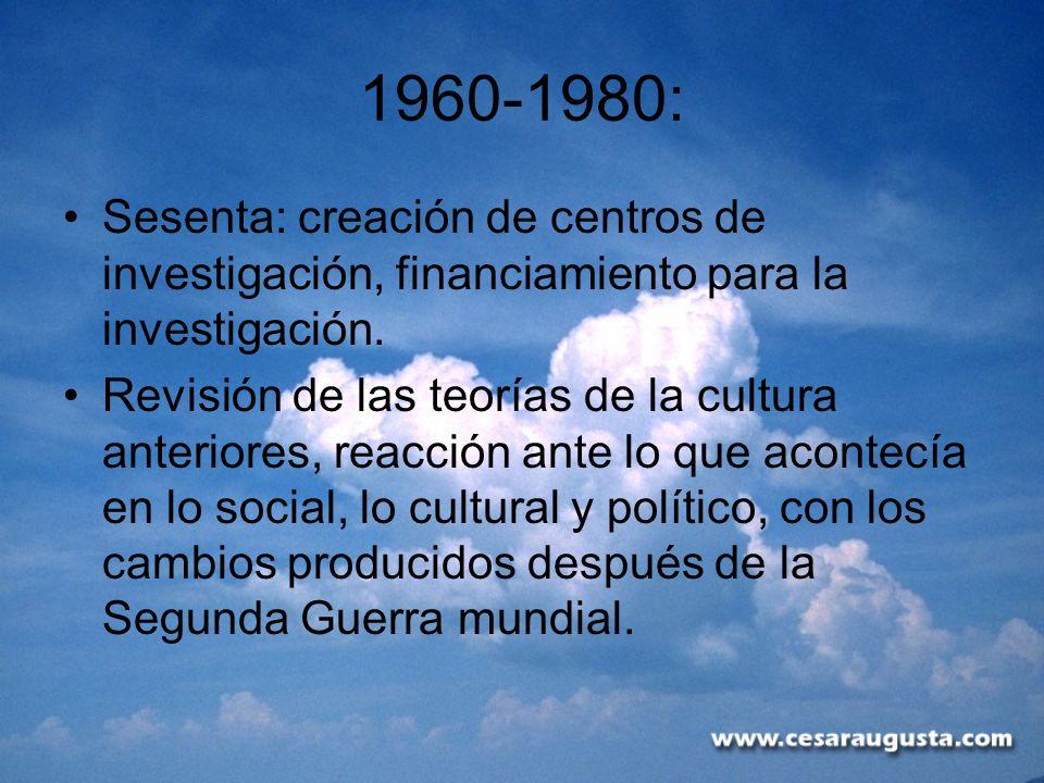 1960-1980:Sesenta: creación de centros de investigación, financiamiento para la investigación.