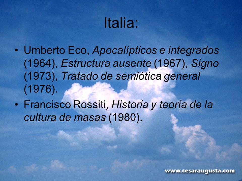Italia:Umberto Eco, Apocalípticos e integrados (1964), Estructura ausente (1967), Signo (1973), Tratado de semiótica general (1976).