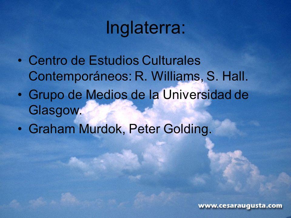 Inglaterra:Centro de Estudios Culturales Contemporáneos: R. Williams, S. Hall. Grupo de Medios de la Universidad de Glasgow.