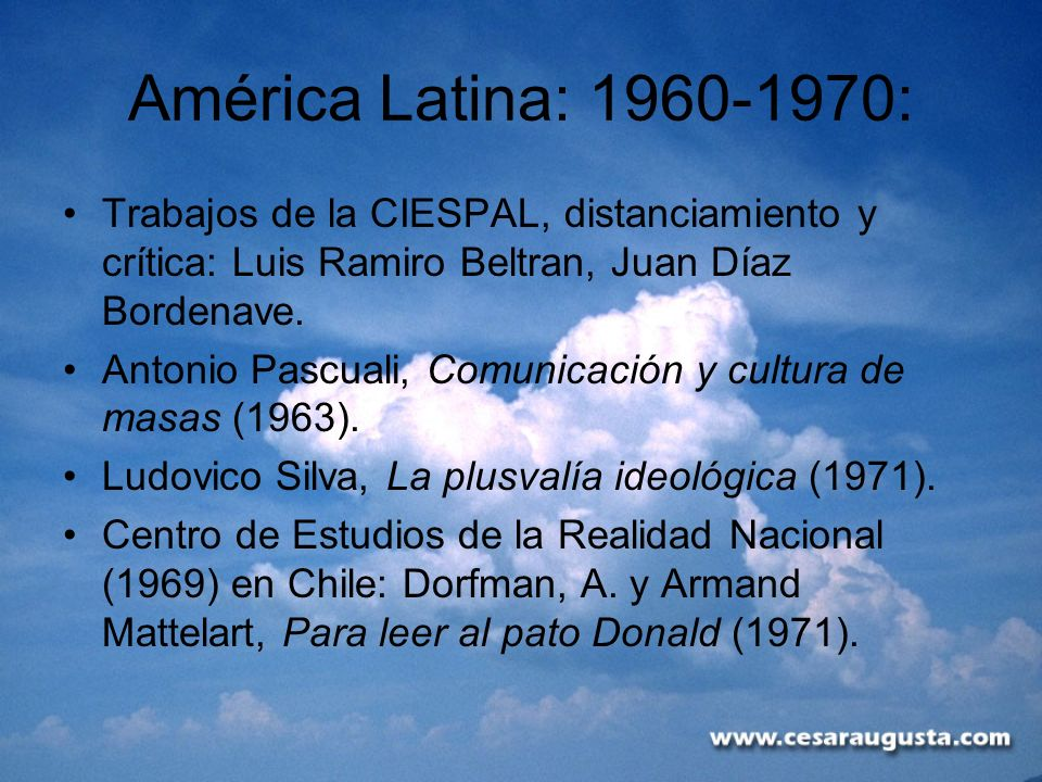 América Latina: 1960-1970:Trabajos de la CIESPAL, distanciamiento y crítica: Luis Ramiro Beltran, Juan Díaz Bordenave.