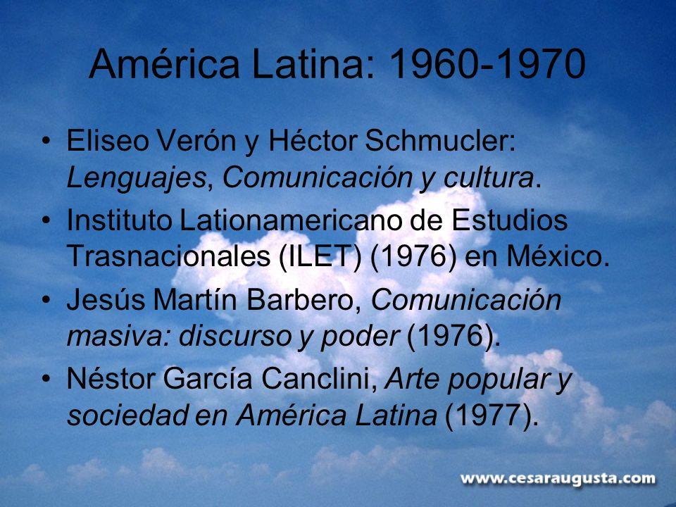 América Latina: 1960-1970Eliseo Verón y Héctor Schmucler: Lenguajes, Comunicación y cultura.