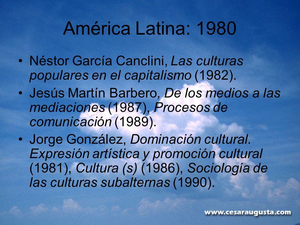 América Latina: 1980 Néstor García Canclini, Las culturas populares en el capitalismo (1982).
