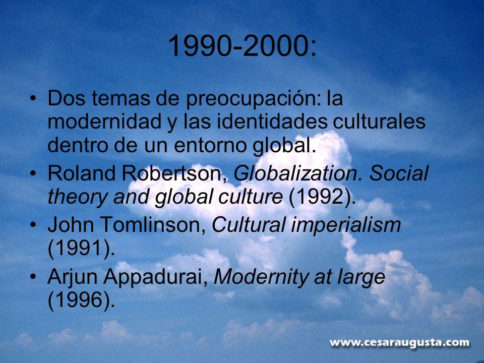 1990-2000:Dos temas de preocupación: la modernidad y las identidades culturales dentro de un entorno global.