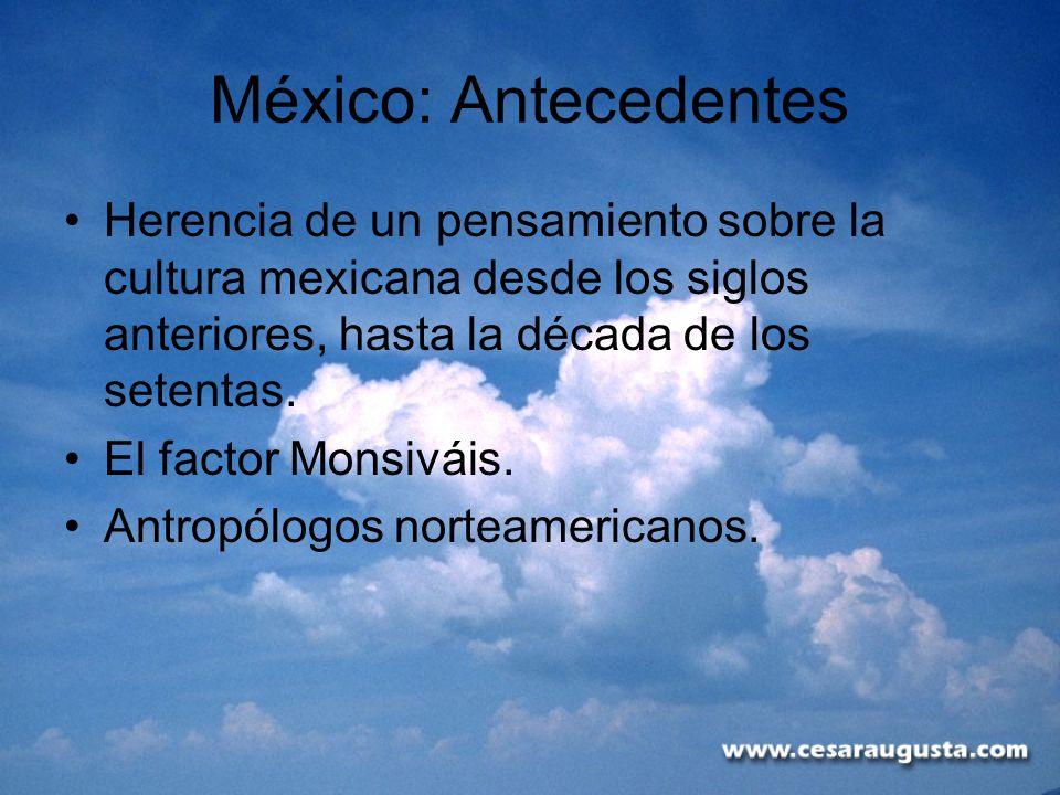 México: AntecedentesHerencia de un pensamiento sobre la cultura mexicana desde los siglos anteriores, hasta la década de los setentas.