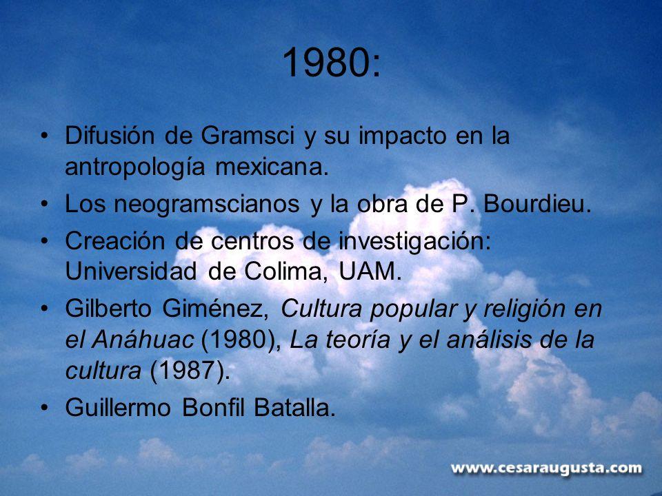 1980: Difusión de Gramsci y su impacto en la antropología mexicana.