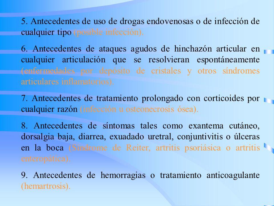 5. Antecedentes de uso de drogas endovenosas o de infección de cualquier tipo (posible infección).