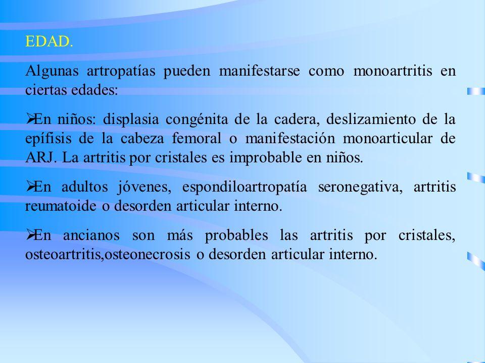 EDAD. Algunas artropatías pueden manifestarse como monoartritis en ciertas edades: