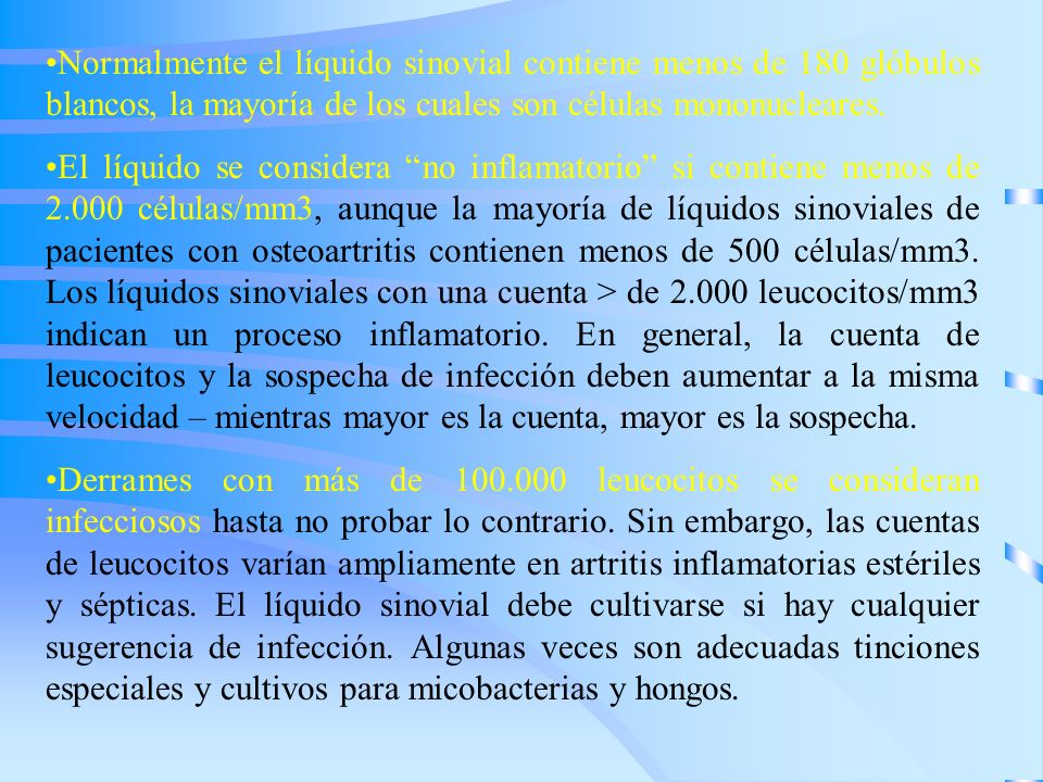 Normalmente el líquido sinovial contiene menos de 180 glóbulos blancos, la mayoría de los cuales son células mononucleares.