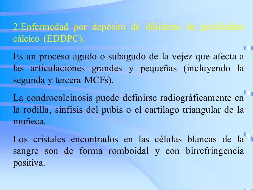 2.Enfermedad por depósito de dihidrato de pirofosfato cálcico (EDDPC).