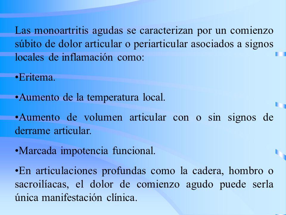 Las monoartritis agudas se caracterizan por un comienzo súbito de dolor articular o periarticular asociados a signos locales de inflamación como: