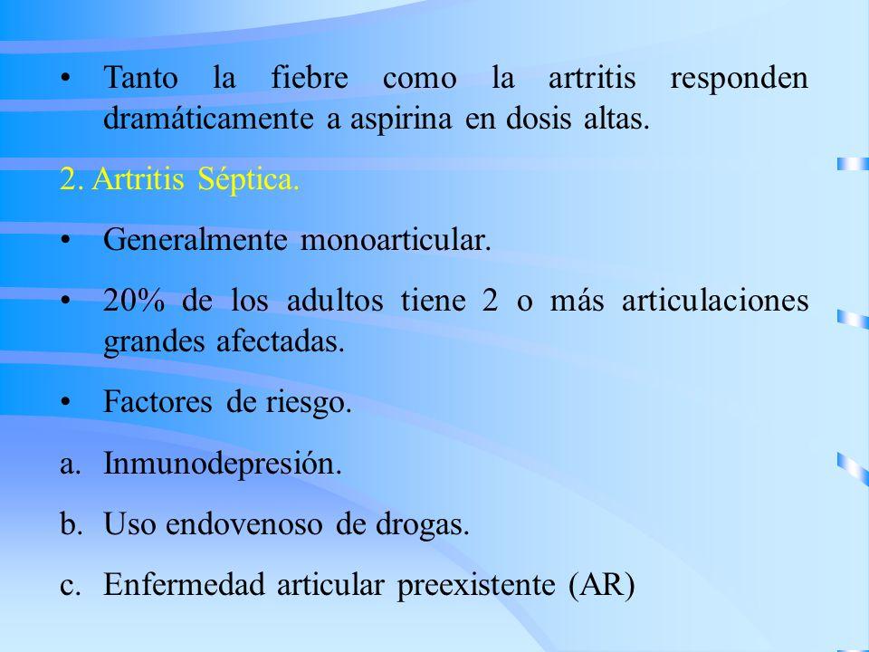 Tanto la fiebre como la artritis responden dramáticamente a aspirina en dosis altas.