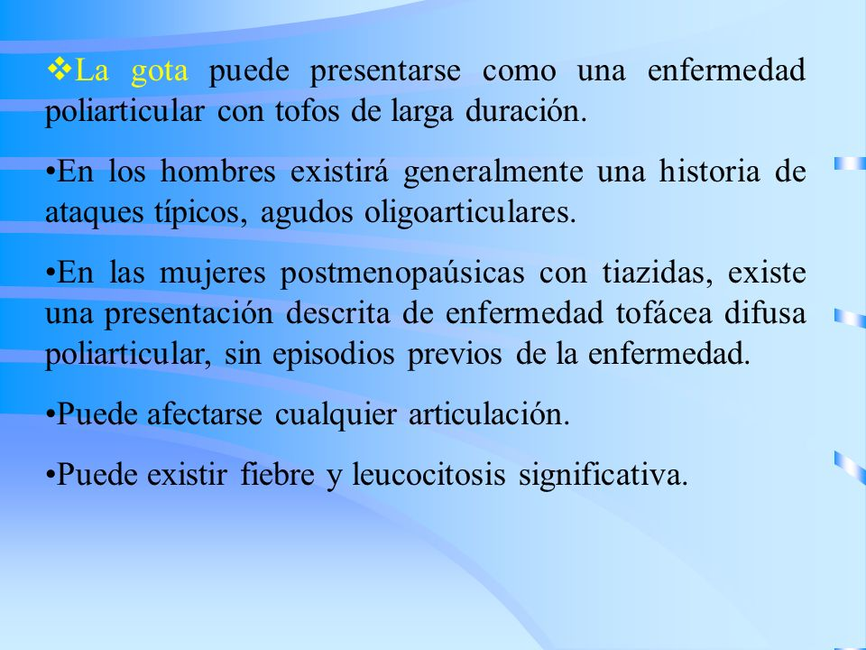 La gota puede presentarse como una enfermedad poliarticular con tofos de larga duración.