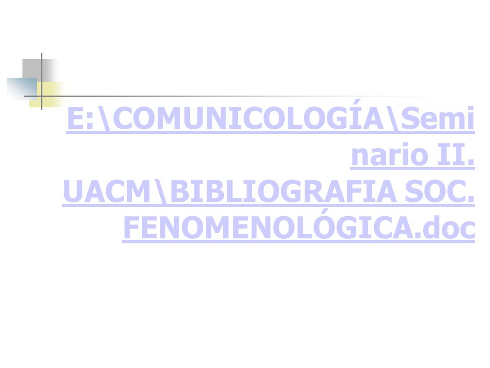 E:\COMUNICOLOGÍA\Seminario II. UACM\BIBLIOGRAFIA SOC. FENOMENOLÓGICA