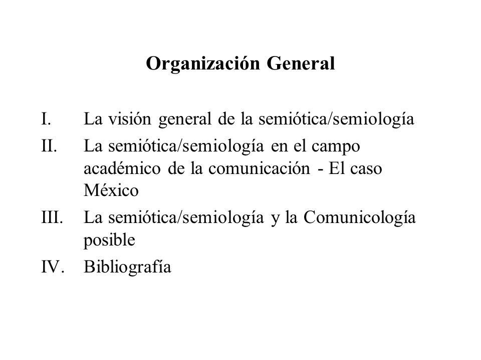 Organización General La visión general de la semiótica/semiología