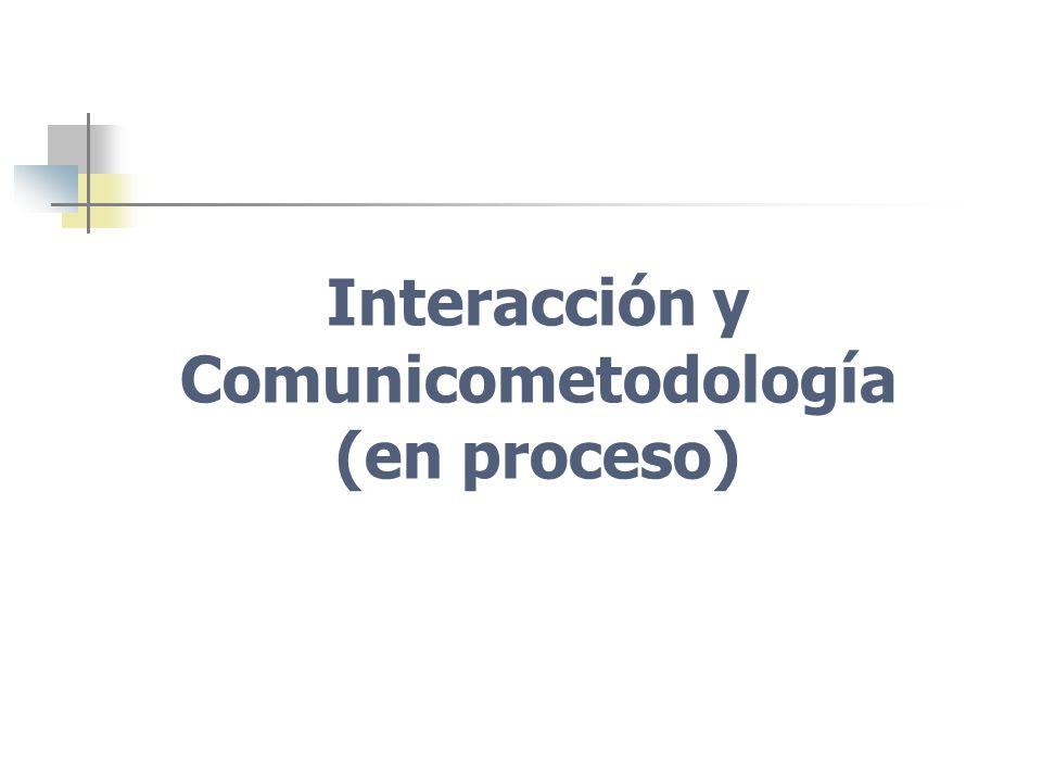 Interacción y Comunicometodología (en proceso)