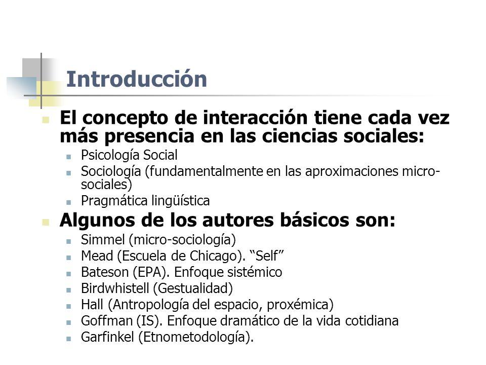 Introducción El concepto de interacción tiene cada vez más presencia en las ciencias sociales: Psicología Social.