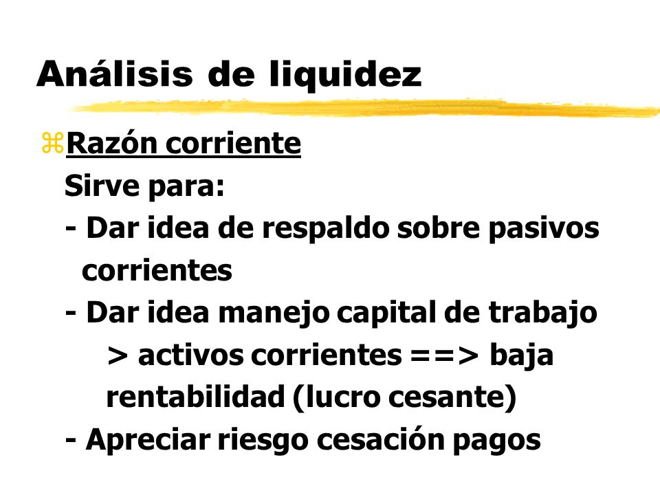 Análisis de liquidez Razón corriente Sirve para: