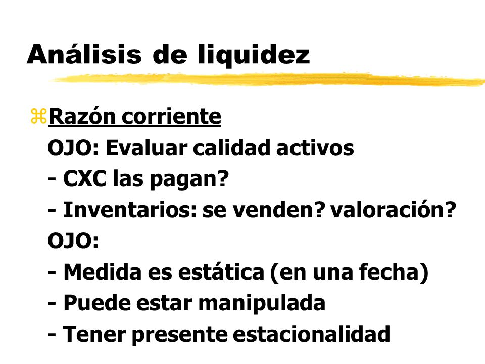 Análisis de liquidez Razón corriente OJO: Evaluar calidad activos