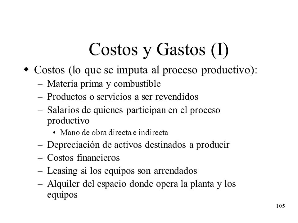 Costos y Gastos (I) Costos (lo que se imputa al proceso productivo):