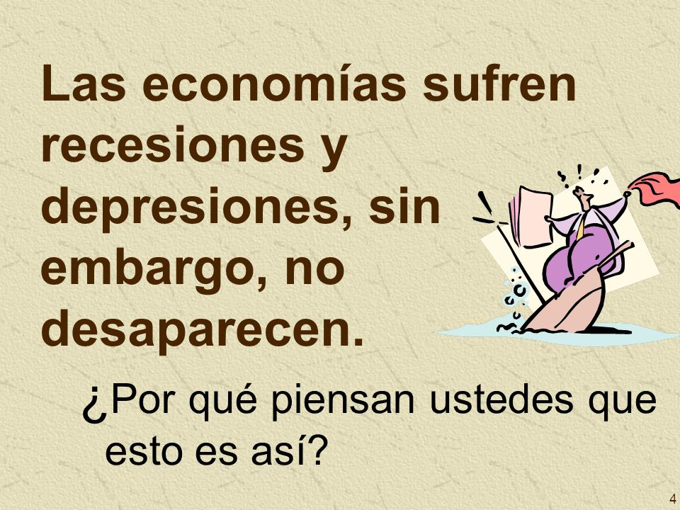 Las economías sufren recesiones y depresiones, sin embargo, no desaparecen.