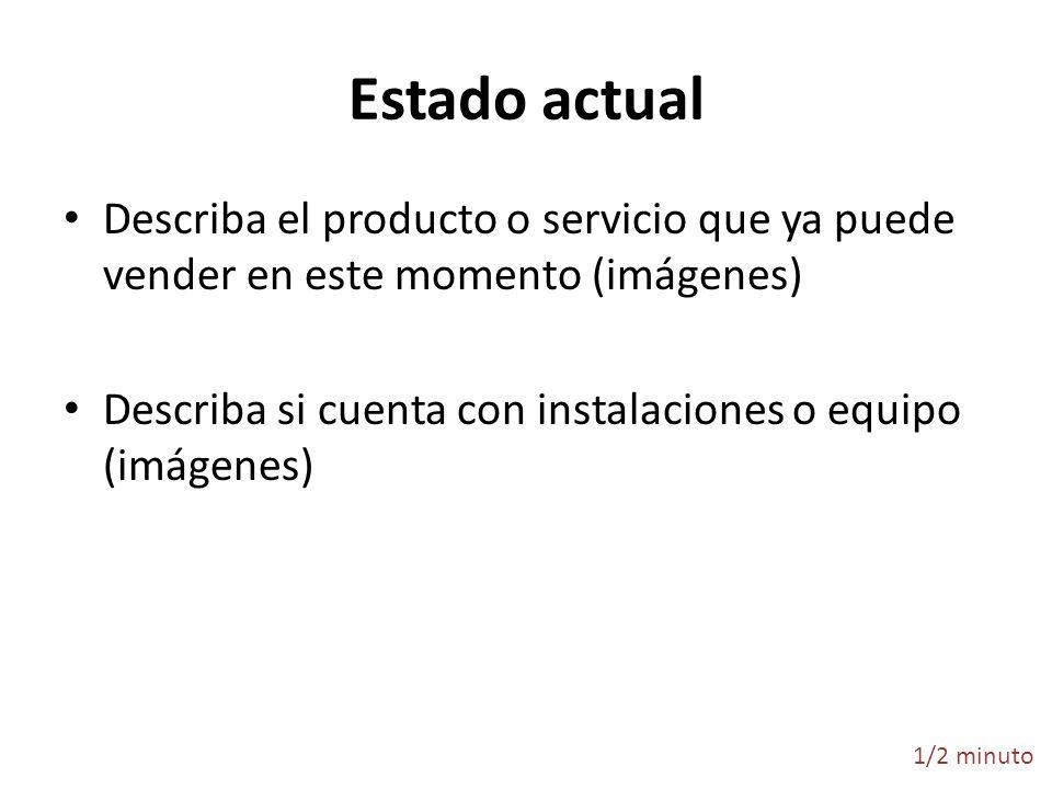Estado actual Describa el producto o servicio que ya puede vender en este momento (imágenes)