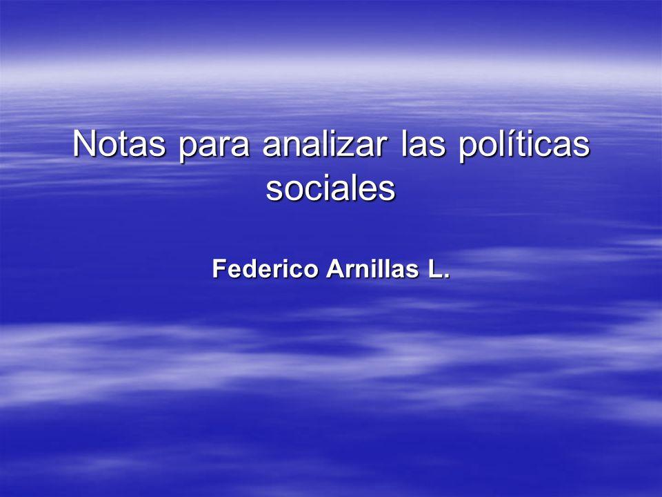 Notas para analizar las políticas sociales Federico Arnillas L.