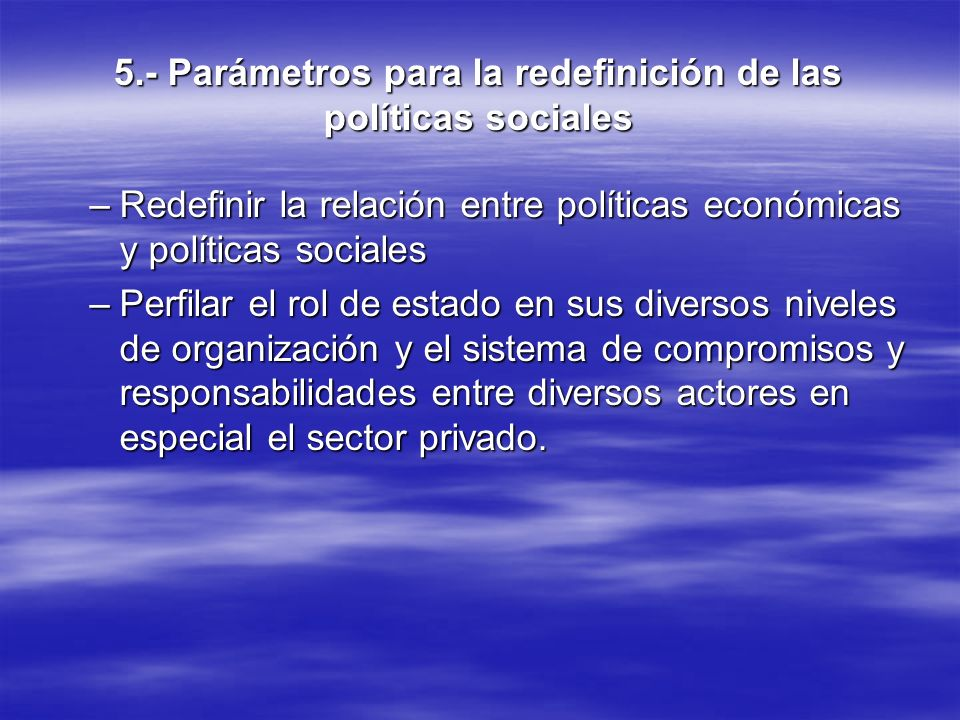 5.- Parámetros para la redefinición de las políticas sociales