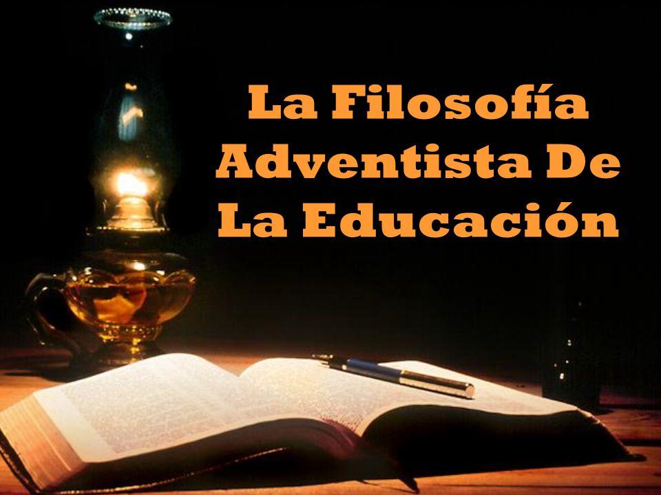 La Filosofía Adventista De La Educación