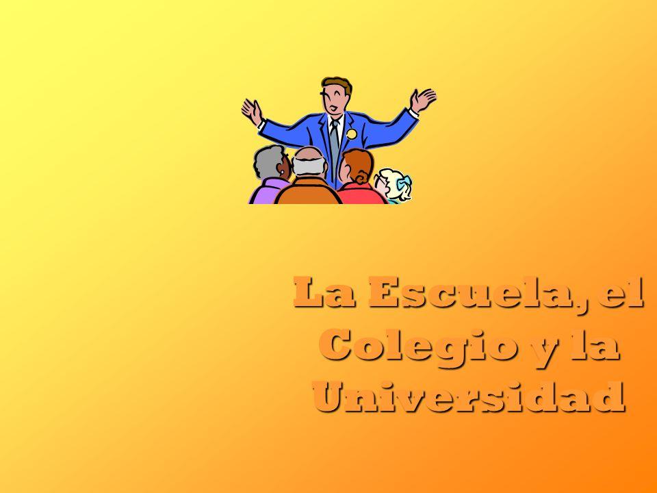 La Escuela, el Colegio y la Universidad