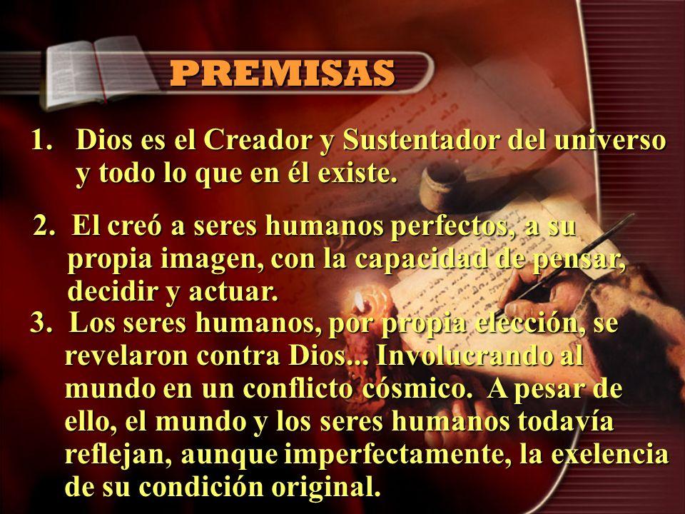PREMISASDios es el Creador y Sustentador del universo y todo lo que en él existe.