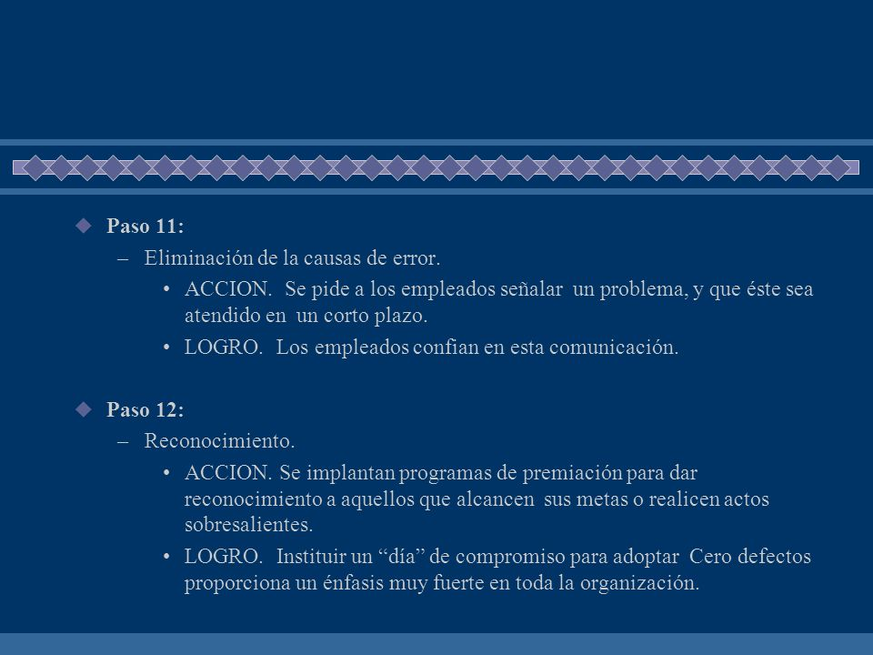 Paso 11: Eliminación de la causas de error. ACCION. Se pide a los empleados señalar un problema, y que éste sea atendido en un corto plazo.