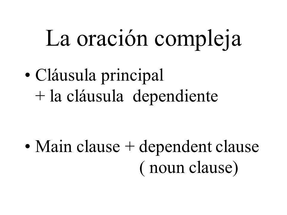 La oración compleja Cláusula principal + la cláusula dependiente