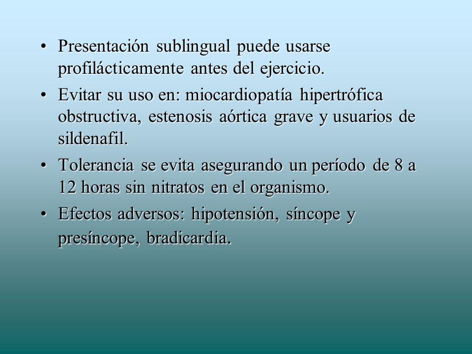Presentación sublingual puede usarse profilácticamente antes del ejercicio.