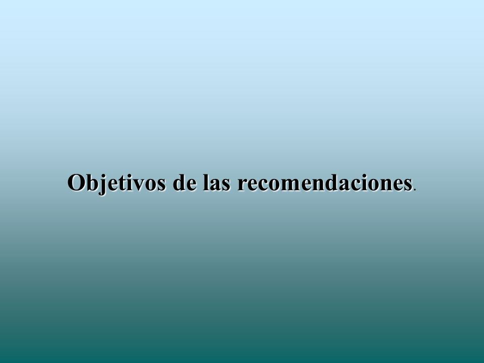 Objetivos de las recomendaciones.