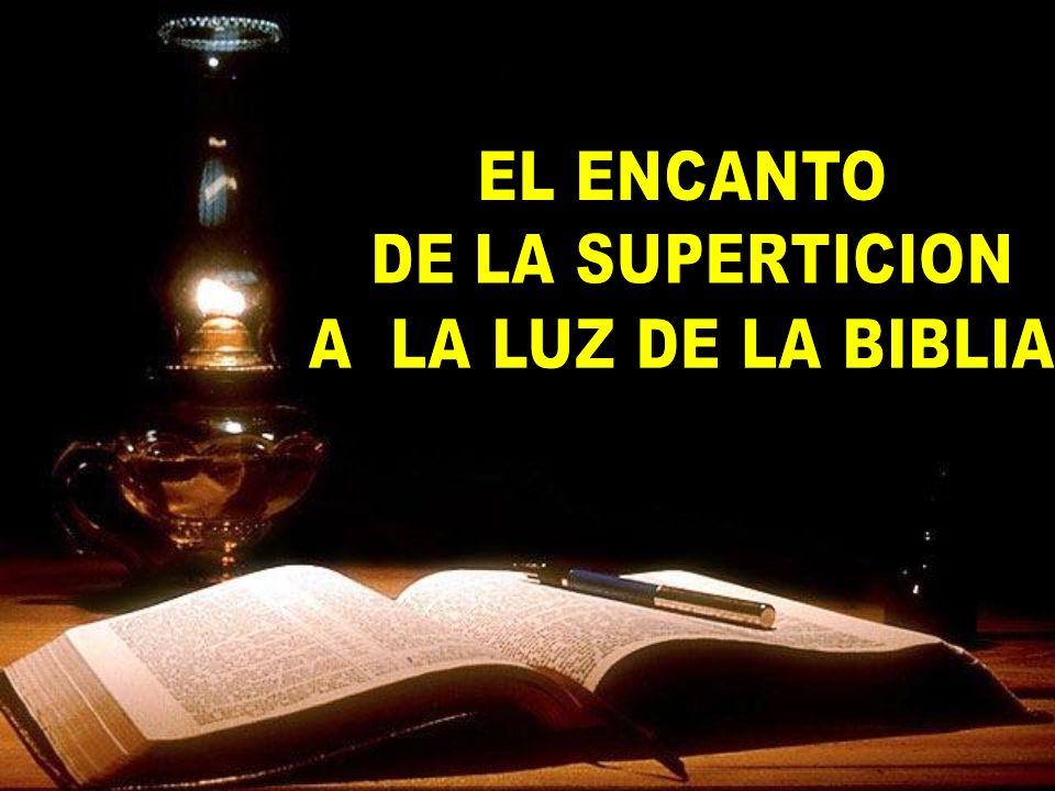 EL ENCANTO DE LA SUPERTICION A LA LUZ DE LA BIBLIA