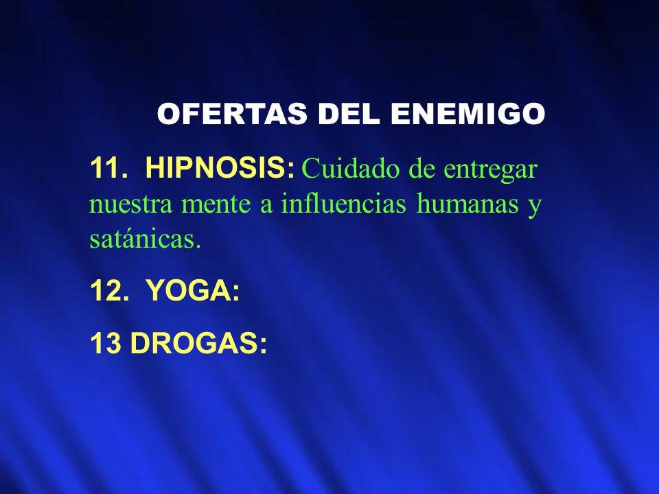OFERTAS DEL ENEMIGO11. HIPNOSIS: Cuidado de entregar nuestra mente a influencias humanas y satánicas.
