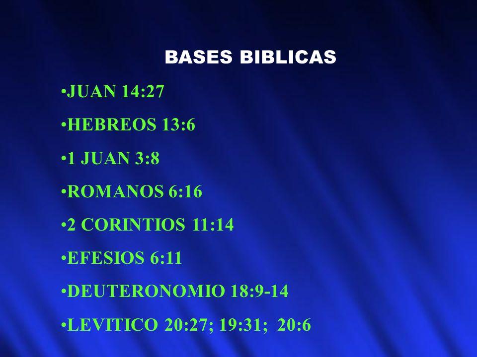BASES BIBLICAS JUAN 14:27. HEBREOS 13:6. 1 JUAN 3:8. ROMANOS 6:16. 2 CORINTIOS 11:14. EFESIOS 6:11.