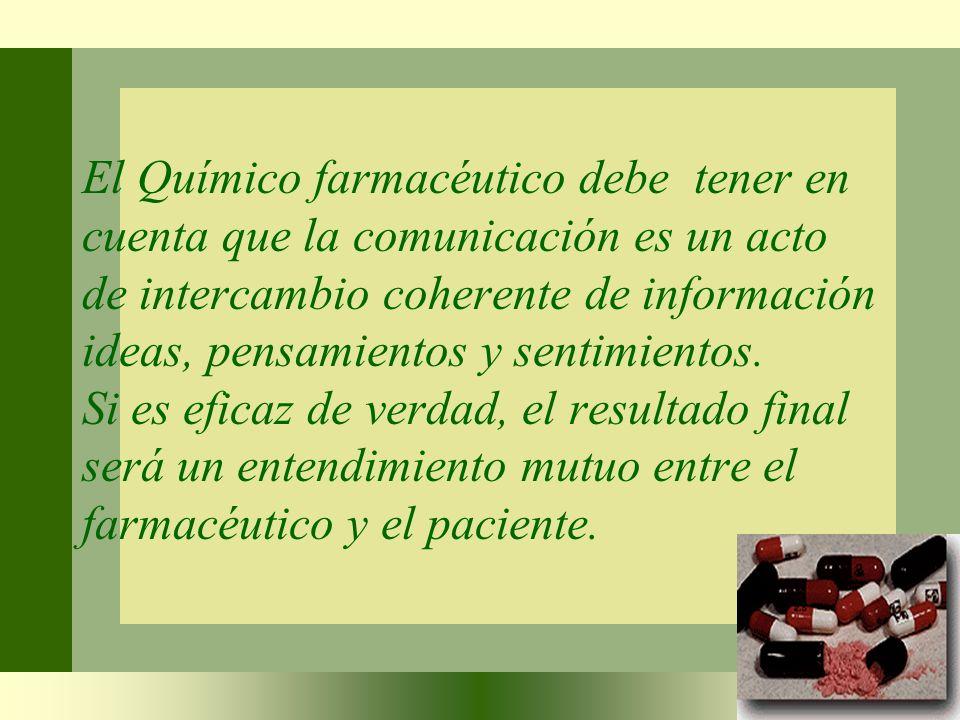 El Químico farmacéutico debe tener en cuenta que la comunicación es un acto de intercambio coherente de información ideas, pensamientos y sentimientos.