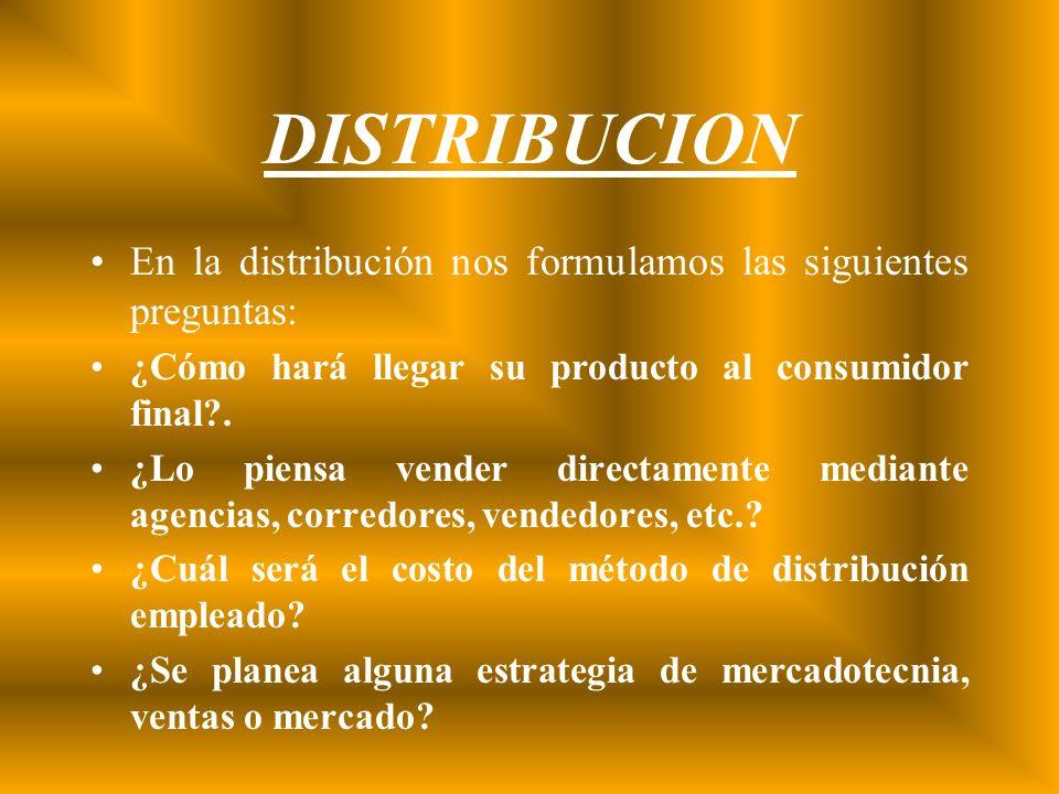 DISTRIBUCION En la distribución nos formulamos las siguientes preguntas: ¿Cómo hará llegar su producto al consumidor final .