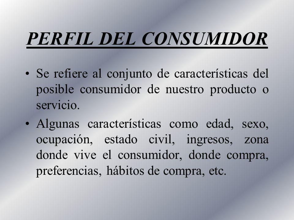 PERFIL DEL CONSUMIDOR Se refiere al conjunto de características del posible consumidor de nuestro producto o servicio.