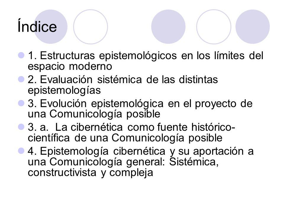 Índice 1. Estructuras epistemológicos en los límites del espacio moderno. 2. Evaluación sistémica de las distintas epistemologías.