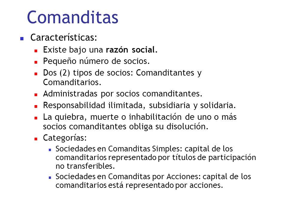 Comanditas Características: Existe bajo una razón social.