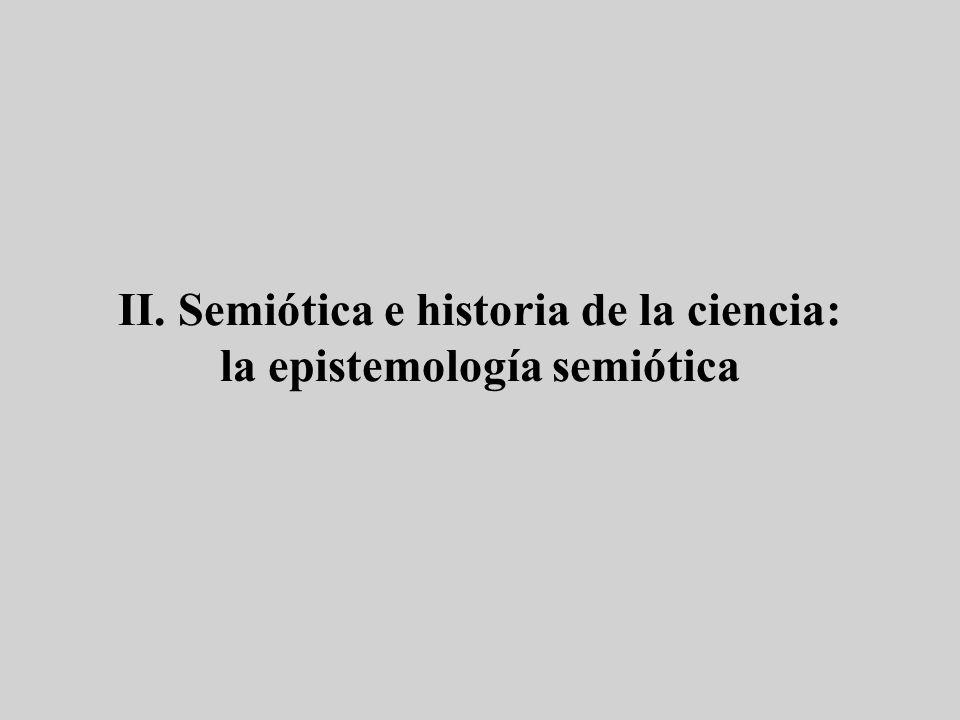 II. Semiótica e historia de la ciencia: la epistemología semiótica
